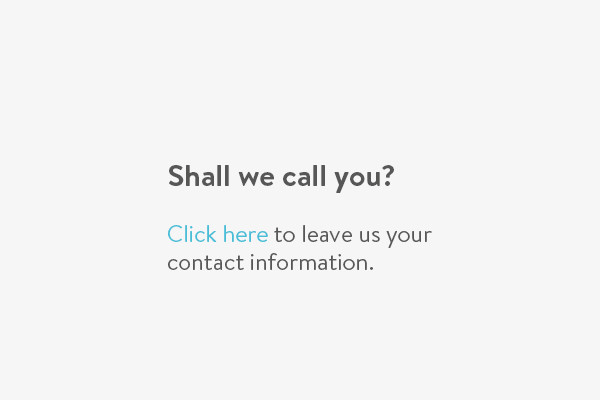 Shall we call you? Click here to leave us your contact information.