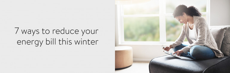 7 ways to reduce your power bill this winter