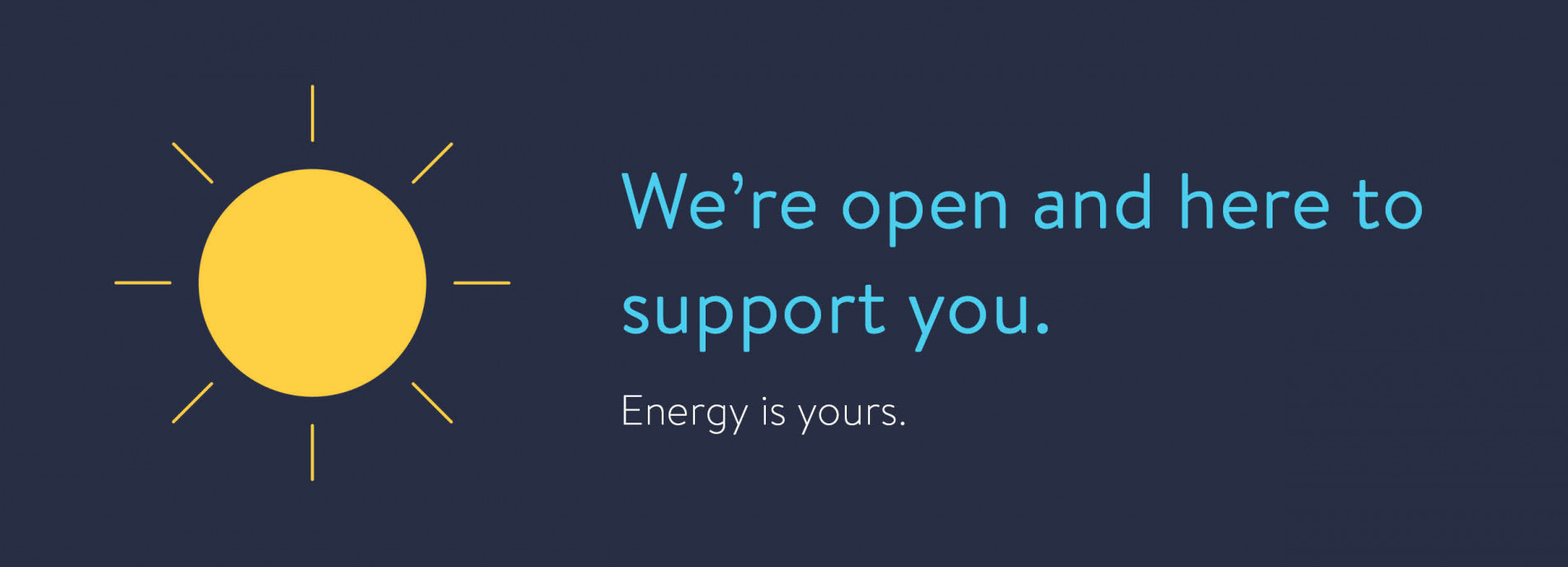 We're open and here to support you!